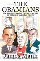 The Obamians: The Struggle Inside the White House to Redefine American Power by James Mann.