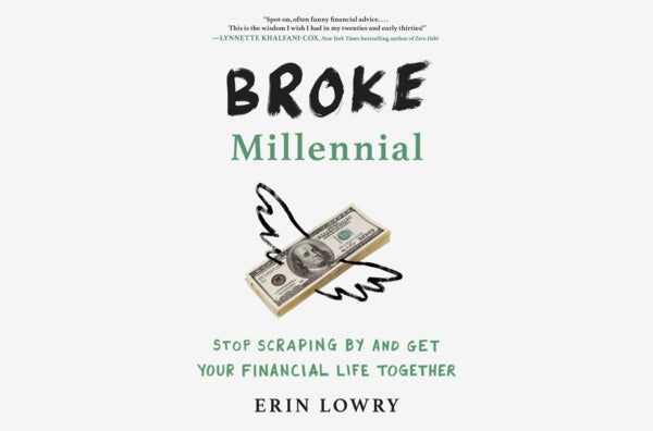 Broke Millennial: Stop Scraping By and Get Your Financial Life Together, by Erin Lowry.