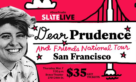 Dear Prudence and Friends Live in San Francisco