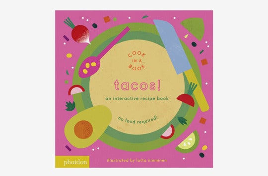 Tacos!: An Interactive Recipe Book.