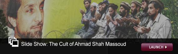 Slide Show: The Cult of Ahmed Shah Massoud. Click image to launch.