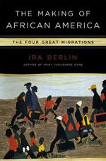 The Making of African America: The Four Great Migrations by Ira Berlin.