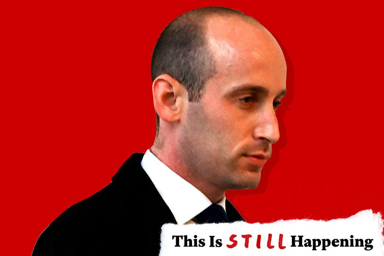 "Stephen Miller with text in the corner that says, ""This Is Still Happening."""