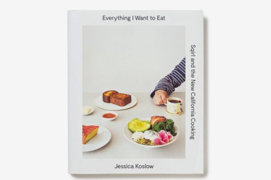 Everything I Want to Eat: Sqirl and the New California Cooking.