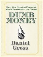 Cover of Dumb Money by Daniel          Gross.