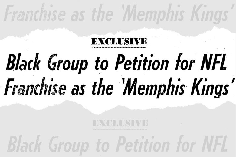 "Headline is ""EXCLUSIVE: Black Group to Petition for NFL Franchise as the 'Memphis Kings'. """