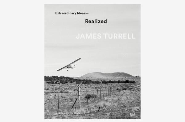 James Turrell: Extraordinary Ideas – Realized.