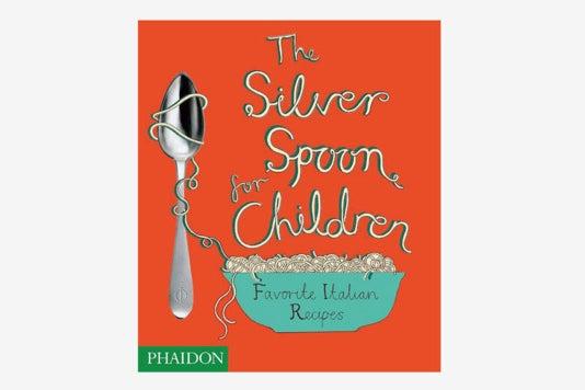 The Silver Spoon for Children: Favorite Italian Recipes.