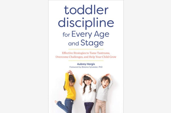 Toddler Discipline for Every Age and Stage: Effective Strategies to Tame Tantrums, Overcome Challenges, and Help Your Child Grow, by Aubrey Hargis.