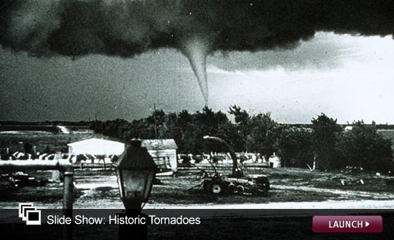 Slide Show: Historic Tornadoes. Click image to launch.