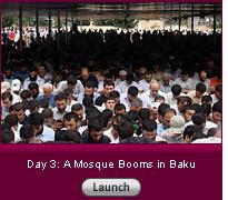 Click here to launch a slide show on day 3: a mosque booms in Baku.