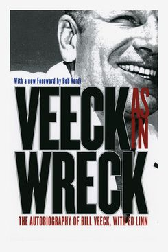 """Veeck As In Wreck"" by Bill Veeck"