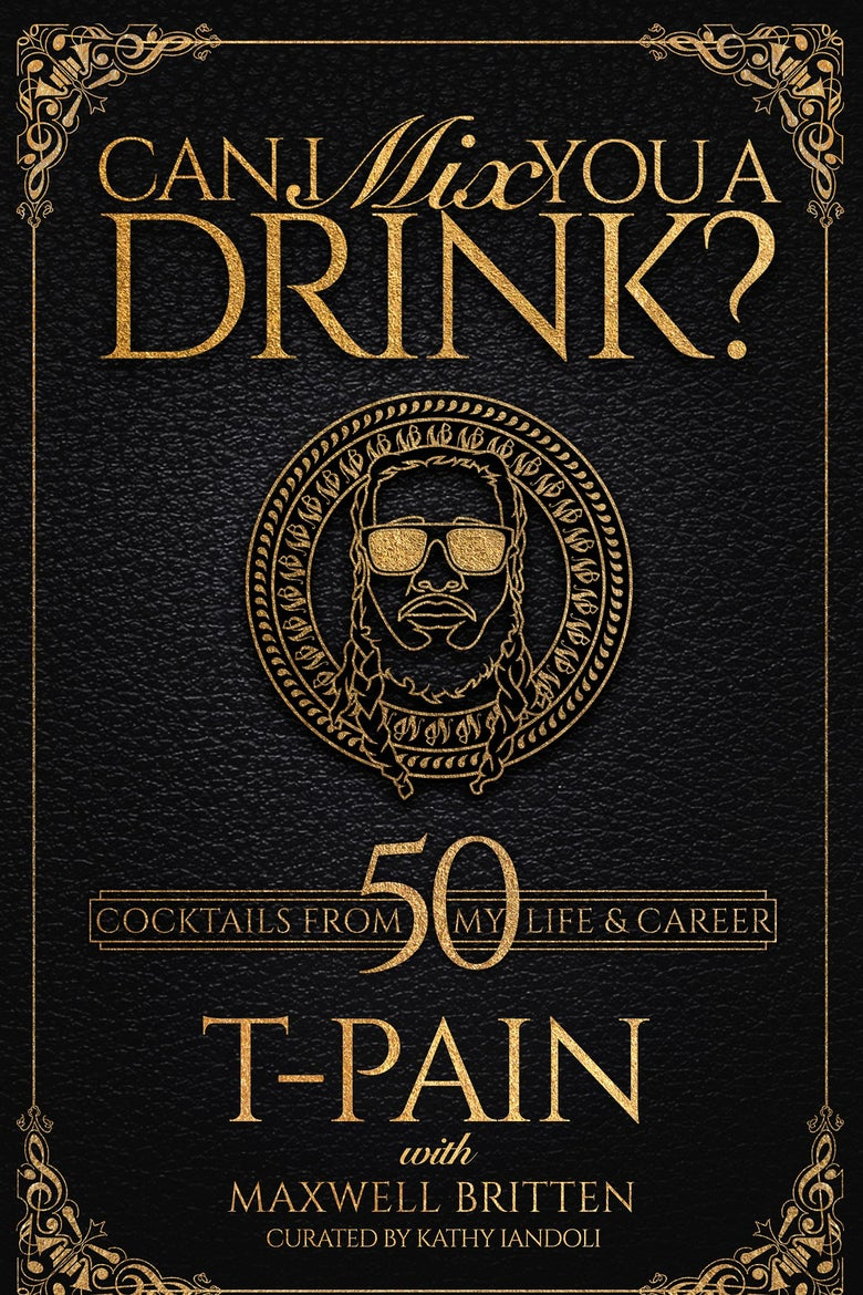 A black-and-gold book cover for Can I Mix You a Drink? by T-Pain