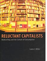 Laura J. Miller's Reluctant Capitalists: Bookselling and the Culture of Consumption