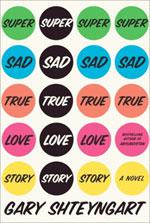 """Super Sad Love Story"" by Gary Shteyngart."