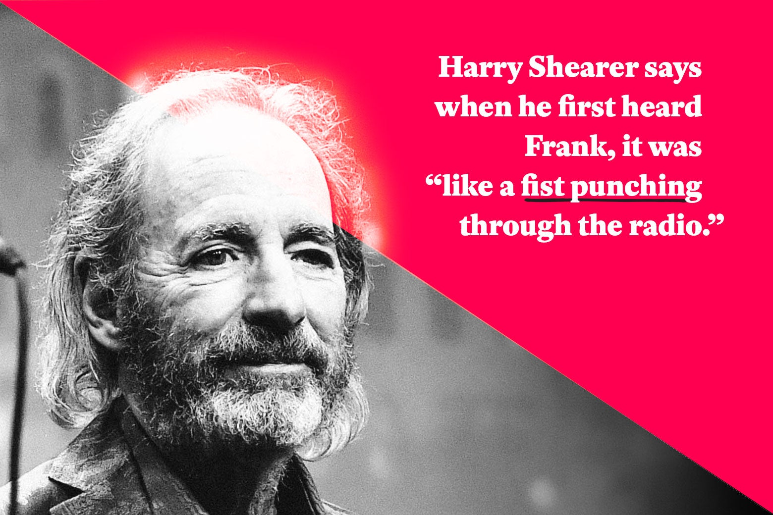 "Harry Shearer says when he first heard Frank, it was ""like a fist punching through the radio."""