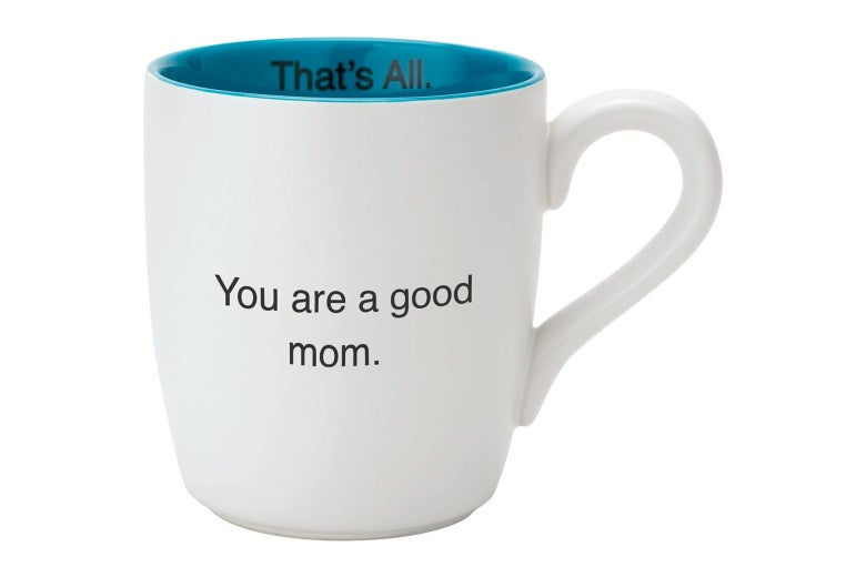 """Ceramic mug with """"You are a good mom"""" printed on the outside and """"That's all"""" printed on the inside"""
