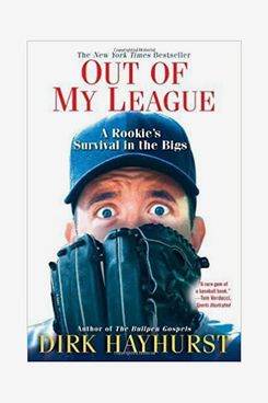 """Out of My League: A Rookie's Survival in the Bigs"" by Dirk Hayhurst"