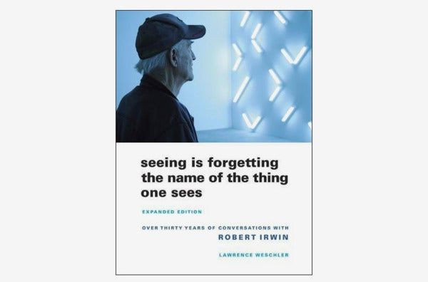 Seeing is Forgetting the Name of the Thing One Sees, by Lawrence Weschler.