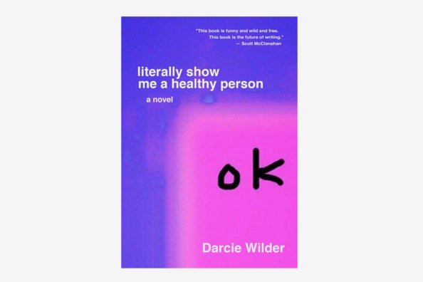 literally show me a healthy person, by Darcie Wilder.