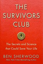 The Survivors Club: The Secrets and Science That Could Save Your Life by Ben Sherwood.