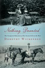 Nothing Daunted: The Unexpected Education of Two Society Girls in the West.
