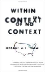 Within the Context of No Context, by George W.S. Trow
