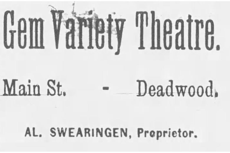 "An ad for the Gem Saloon, reading ""Gem Variety Theatre. Main St. - Deadwood. Al Swearingen, Proprietor."""