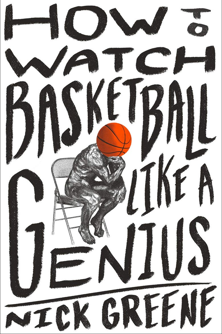 "How to Watch Basketball Like a Genius by Nick Greene Book Jacket, showing ""The Thinker"" with a basketball as its head."