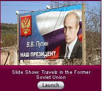 Click here to launch a slide show on travels in the former Soviet Union.