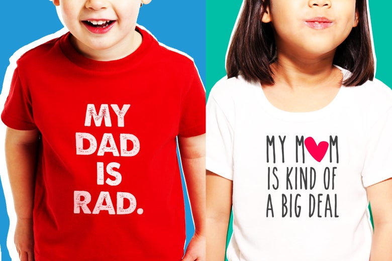 "Kids wearing shirts saying, ""My dad is rad"" and ""My mom is kind of a big deal."""