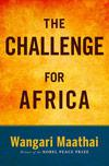 The Challenge for Africa by Wangari Maathai.