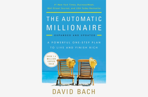 The Automatic Millionaire: A Powerful One-Step Plan to Live and Finish Rich, by David Bach.
