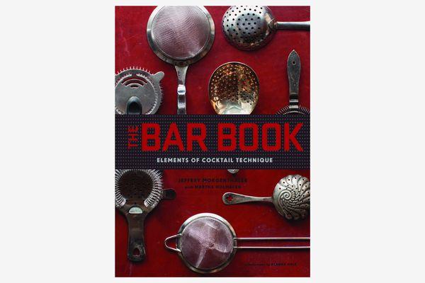 """The Bar Book: Elements of Cocktail Technique"" by Jeffrey Morgenthaler"