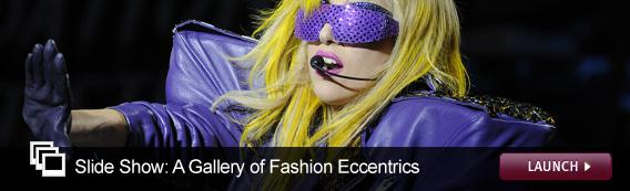 Slide Show: A Gallery of Fashion Eccentrics. Click image to launch.