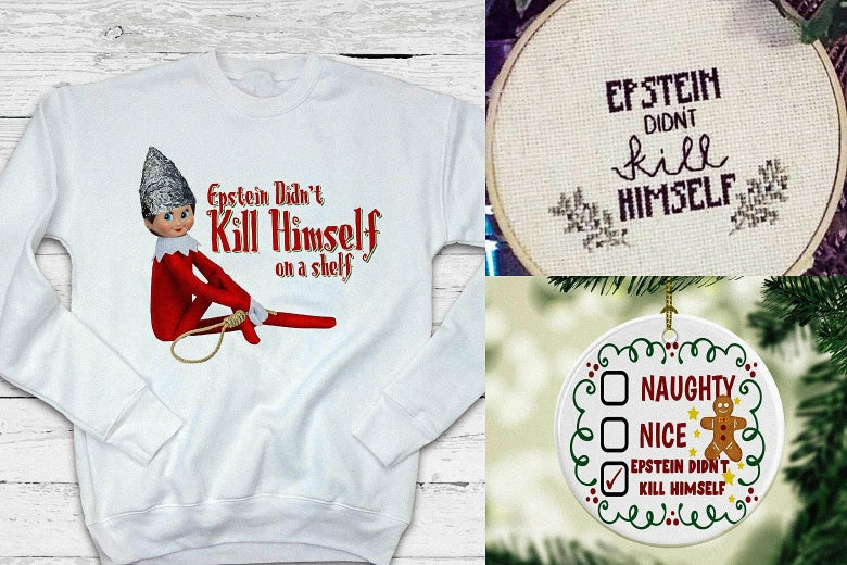 "A sweatshirt, embroidered hoop, and an ornament with ""Epstein didn't kill himself"" slogans on them."