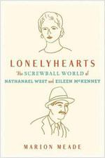 Marion Meade's Lonelyhearts: The Screwball World of Nathanael West and Eileen McKenney.