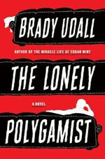 Brady Udall's The Lonely Polygamist.