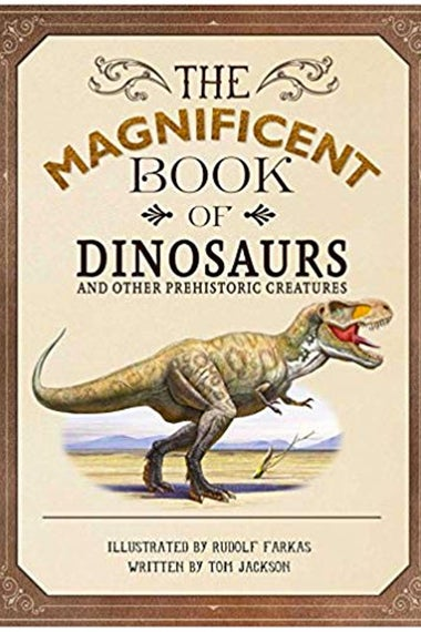 he Magnificent Book of Dinosaurs and Other Prehistoric Creatures