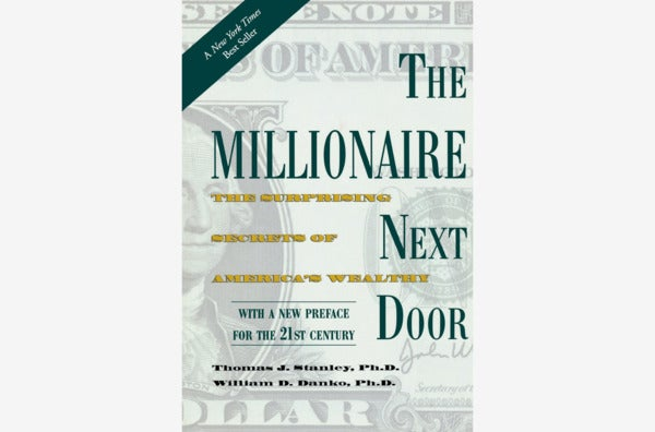 The Millionaire Next Door: The Surprising Secrets of America's Wealthy, by Thomas J. Stanley & William D. Danko.