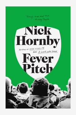 """Fever Pitch"" by Nick Hornby"