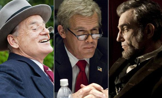 Bill Murray in Hyde Park on Hudson, Josh Brolin in W., and Daniel Day-Lewis in Lincoln