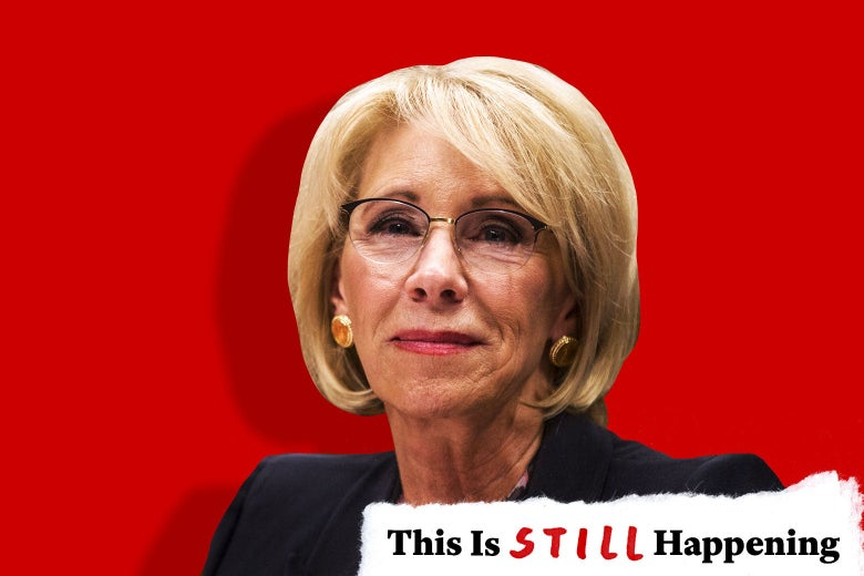 "Photo illustration of Betsy DeVos, as seen on March 28, against a red background with the ""This Is Still Happening"" logo."