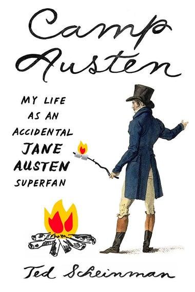 Camp Austen: My Life as an Accidental Jane Austen Superfan.