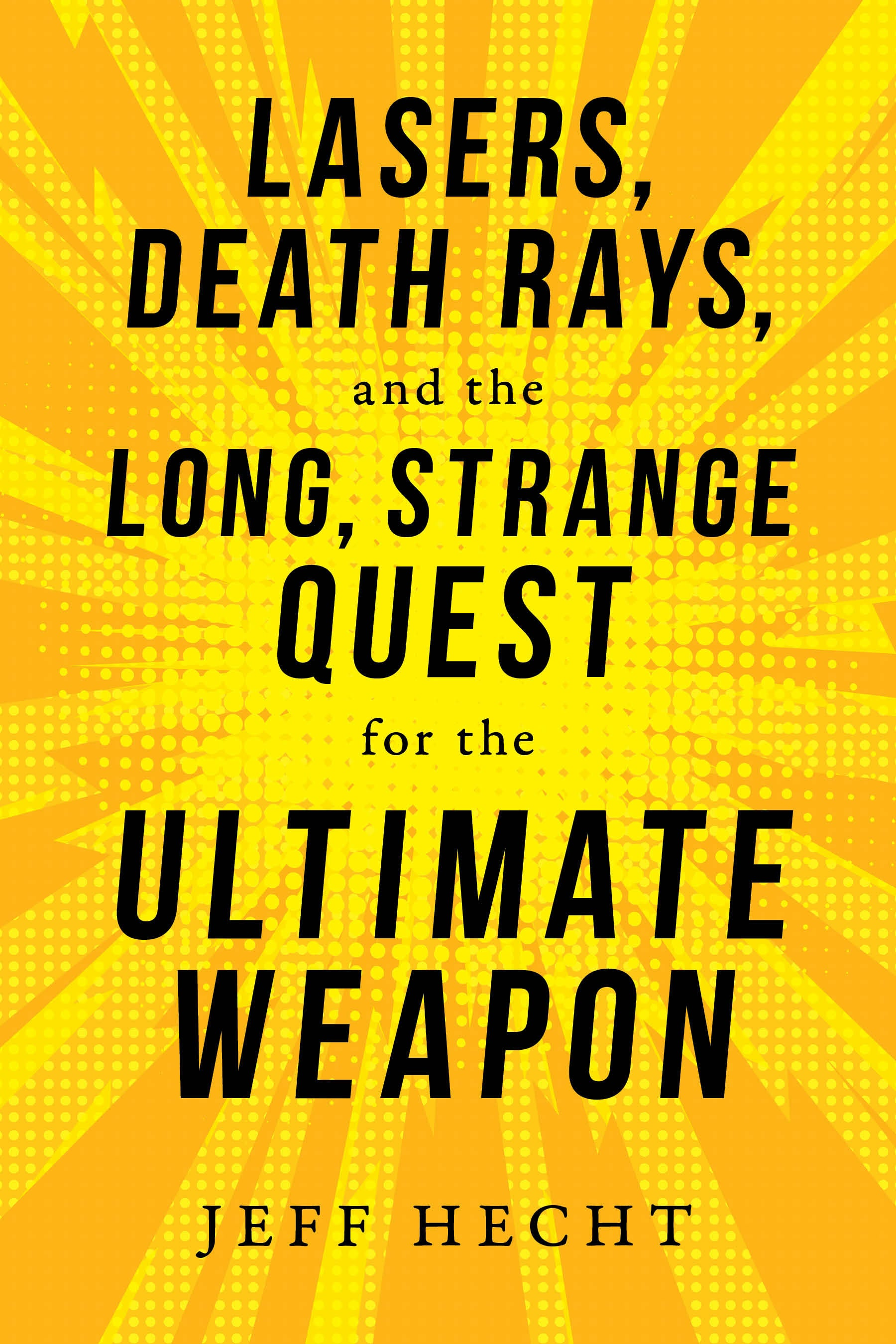 Book cover for Lasers, Death Rays, and the Long, Strange Quest for the Ultimate Weapon.