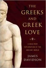 The Greeks and Greek Love by James Davidson.