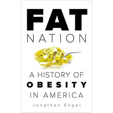 Fat Nation: A History of Obesity in America Hardcover