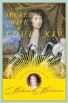 The Secret Wife of Louis XIV: FranCoise d'Aubigne, Madame de Maintenon.