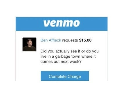"Affleck replies via Venmo to Max Geller and says ""Did you actually see it, or do you just live in a garbage town where it doesn't come out until next week?"""