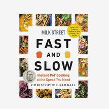 Milk Street Fast and Slow: Instant Pot Cooking at the Speed You Need, by Christopher Kimball
